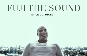 "[EP] K1 De Ultimate Fuji – ""The Sound"" ft. Teni, Toby Grey"