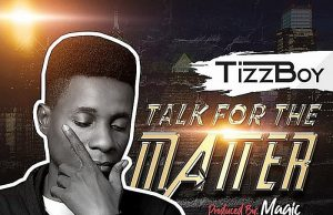 [Music] Tizzboy – Talk For The Matter