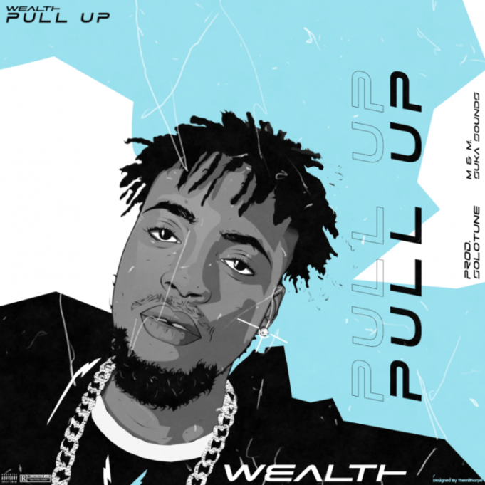 "[Music] Wealth – ""Pull Up"""