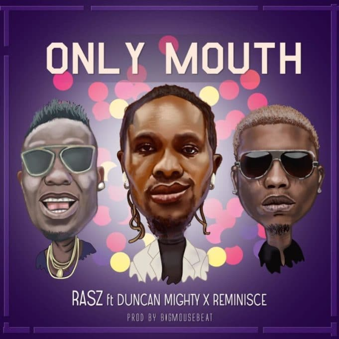 "[Music] Rasz – ""Only Mouth"" ft. Duncan Mighty x Reminisce"