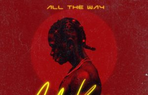 "[Music] Lil Kesh – ""All The Way"" (Prod. by Young Jonn)"