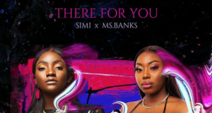 "Simi x Ms Banks – ""There For You"""